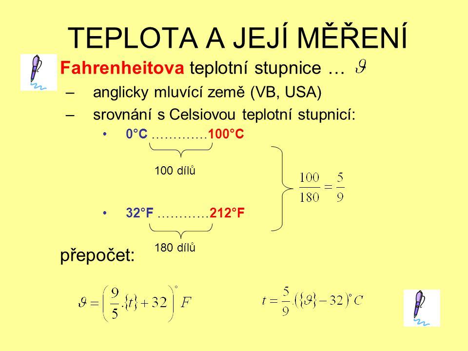TEPLOTA A JEJÍ MĚŘENÍ Fahrenheitova teplotní stupnice … –anglicky mluvící země (VB, USA) –srovnání s Celsiovou teplotní stupnicí: 0°C ………….100°C 32°F