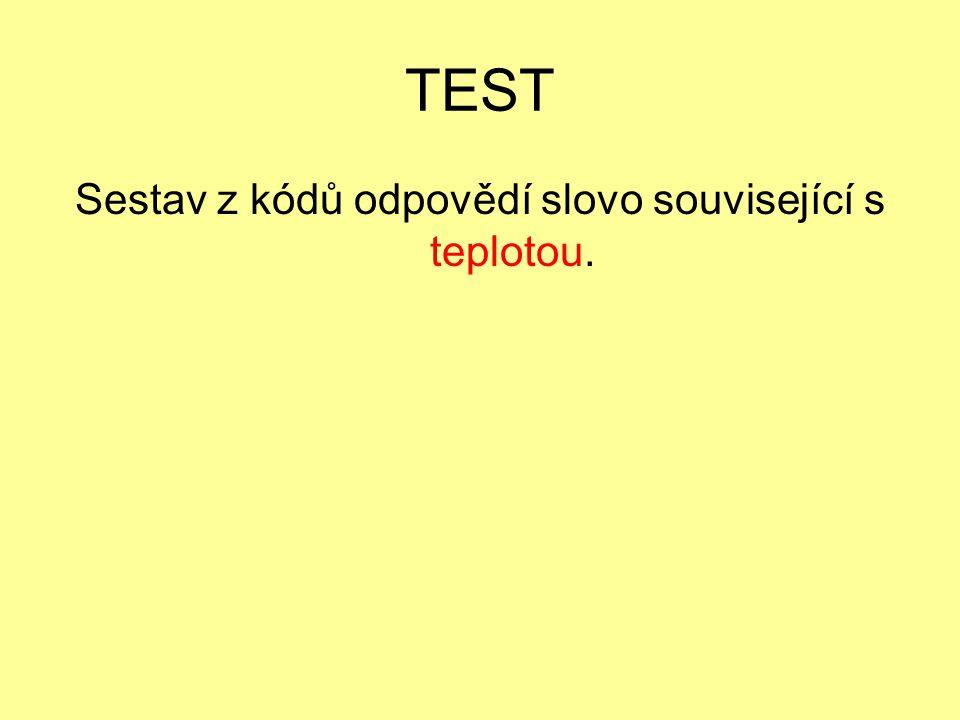 TEST Sestav z kódů odpovědí slovo související s teplotou.