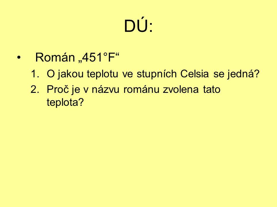 """DÚ: Román """"451°F"""" 1.O jakou teplotu ve stupních Celsia se jedná? 2.Proč je v názvu románu zvolena tato teplota?"""