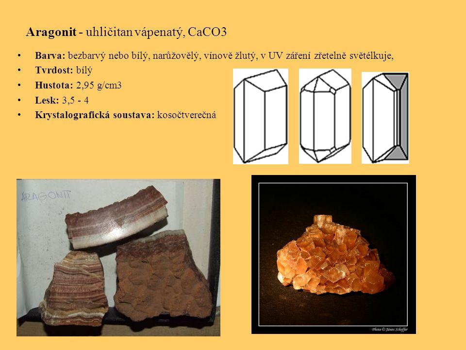 Aragonit - uhličitan vápenatý, CaCO3 Barva: bezbarvý nebo bílý, narůžovělý, vínově žlutý, v UV záření zřetelně světélkuje, Tvrdost: bílý Hustota: 2,95 g/cm3 Lesk: 3,5 - 4 Krystalografická soustava: kosočtverečná