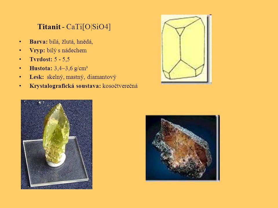 Titanit - CaTi[O|SiO4] Barva: bílá, žlutá, hnědá, Vryp: bílý s nádechem Tvrdost: 5 - 5,5 Hustota: 3,4–3,6 g/cm³ Lesk: skelný, mastný, diamantový Krystalografická soustava: kosočtverečná