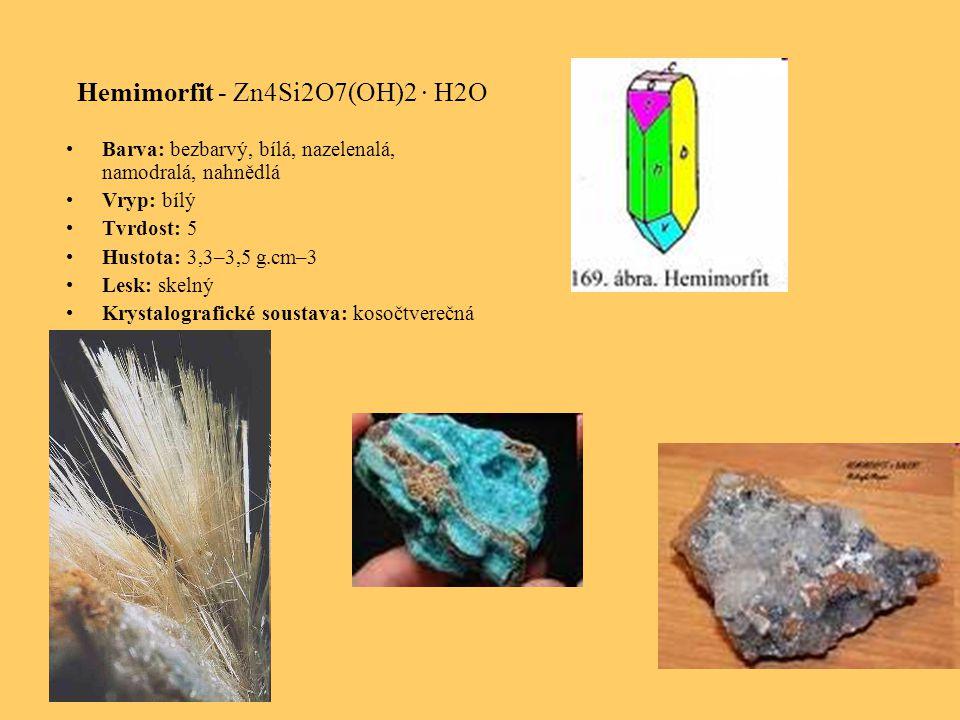 Hemimorfit - Zn4Si2O7(OH)2 · H2O Barva: bezbarvý, bílá, nazelenalá, namodralá, nahnědlá Vryp: bílý Tvrdost: 5 Hustota: 3,3–3,5 g.cm–3 Lesk: skelný Krystalografické soustava: kosočtverečná
