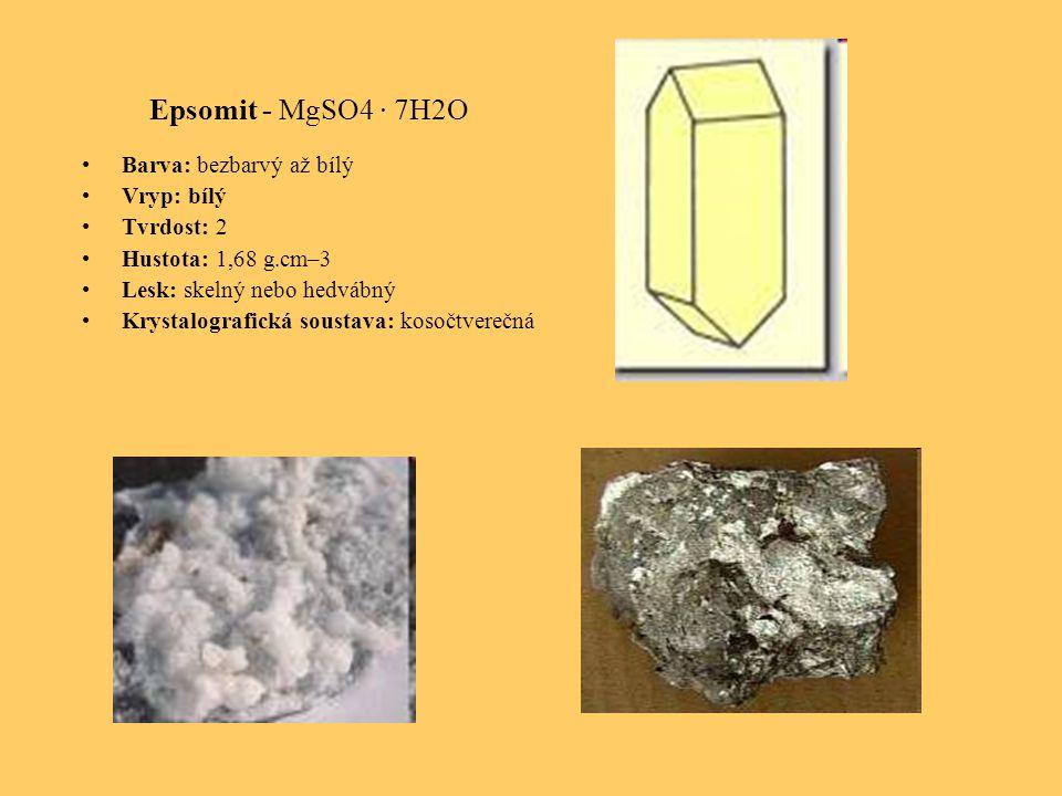 Epsomit - MgSO4 · 7H2O Barva: bezbarvý až bílý Vryp: bílý Tvrdost: 2 Hustota: 1,68 g.cm–3 Lesk: skelný nebo hedvábný Krystalografická soustava: kosočtverečná