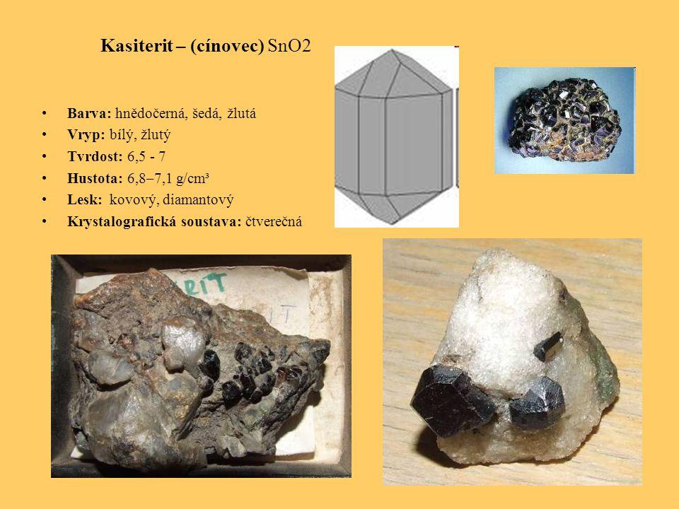 Kasiterit – (cínovec) SnO2 Barva: hnědočerná, šedá, žlutá Vryp: bílý, žlutý Tvrdost: 6,5 - 7 Hustota: 6,8–7,1 g/cm³ Lesk: kovový, diamantový Krystalografická soustava: čtverečná