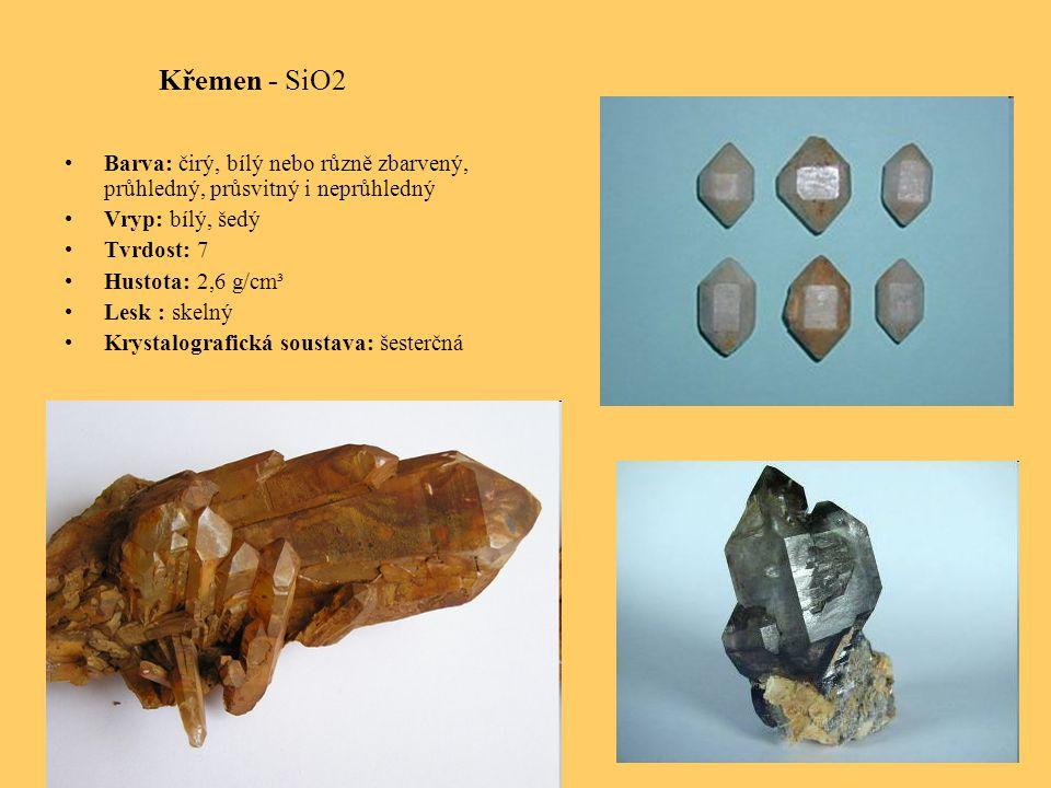 Křemen - SiO2 Barva: čirý, bílý nebo různě zbarvený, průhledný, průsvitný i neprůhledný Vryp: bílý, šedý Tvrdost: 7 Hustota: 2,6 g/cm³ Lesk : skelný Krystalografická soustava: šesterčná