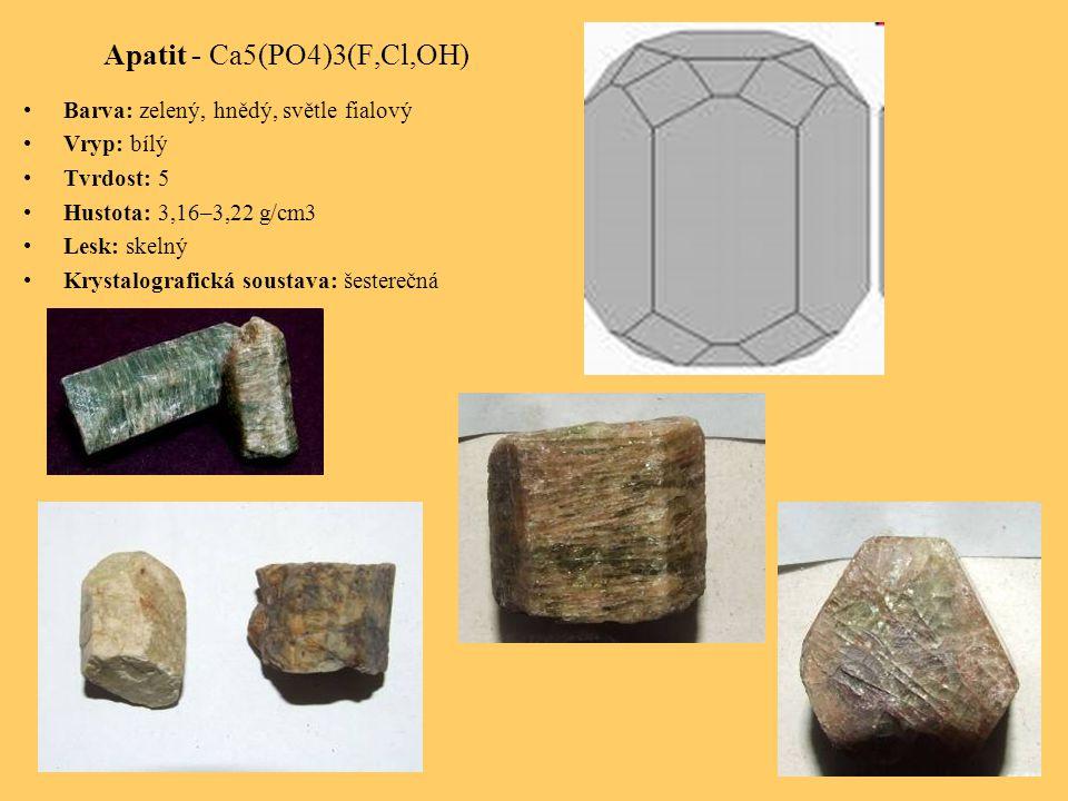 Apatit - Ca5(PO4)3(F,Cl,OH) Barva: zelený, hnědý, světle fialový Vryp: bílý Tvrdost: 5 Hustota: 3,16–3,22 g/cm3 Lesk: skelný Krystalografická soustava: šesterečná