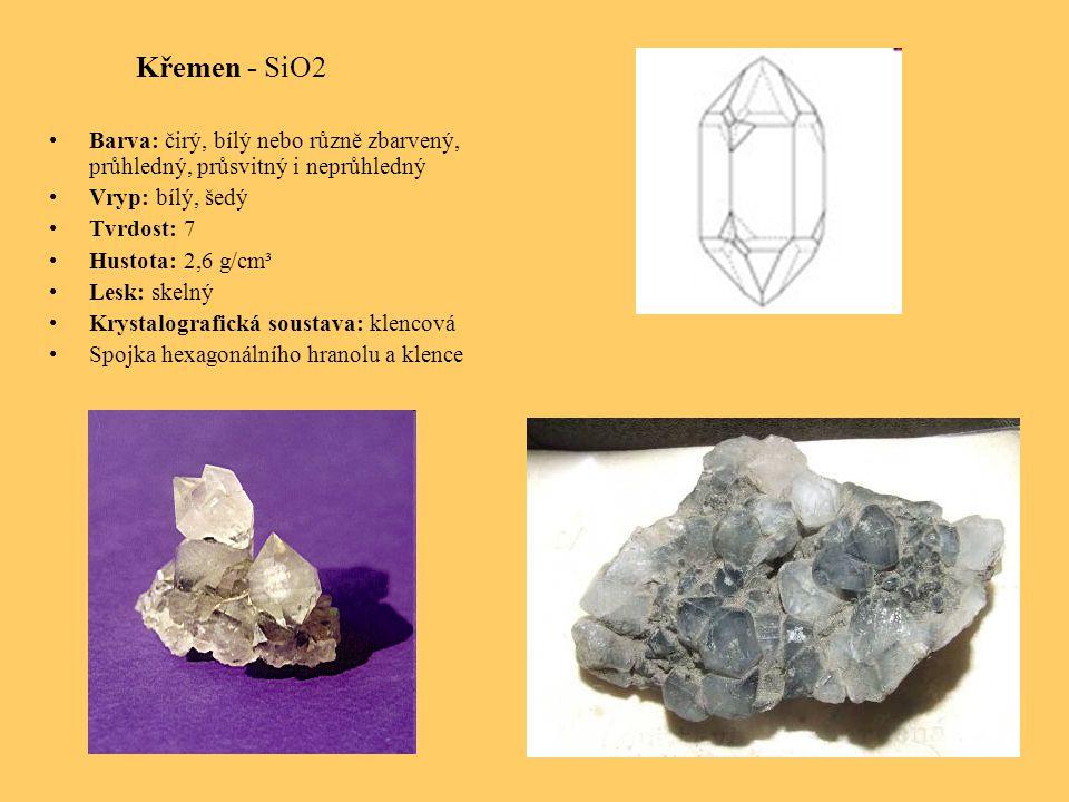 Křemen - SiO2 Barva: čirý, bílý nebo různě zbarvený, průhledný, průsvitný i neprůhledný Vryp: bílý, šedý Tvrdost: 7 Hustota: 2,6 g/cm³ Lesk: skelný Krystalografická soustava: klencová Spojka hexagonálního hranolu a klence