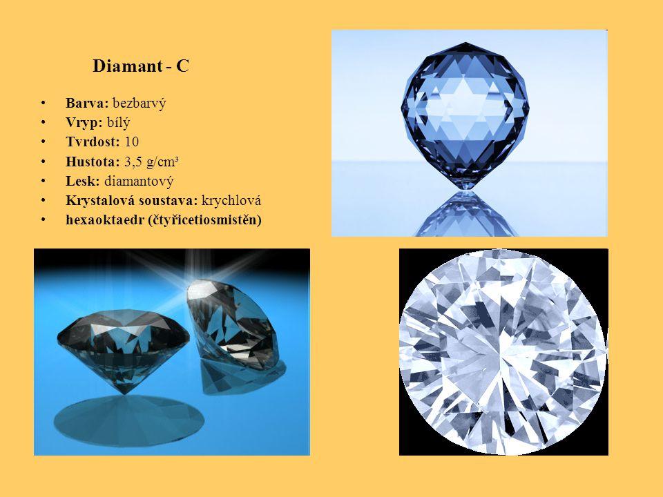 Diamant - C Barva: bezbarvý Vryp: bílý Tvrdost: 10 Hustota: 3,5 g/cm³ Lesk: diamantový Krystalová soustava: krychlová hexaoktaedr (čtyřicetiosmistěn)