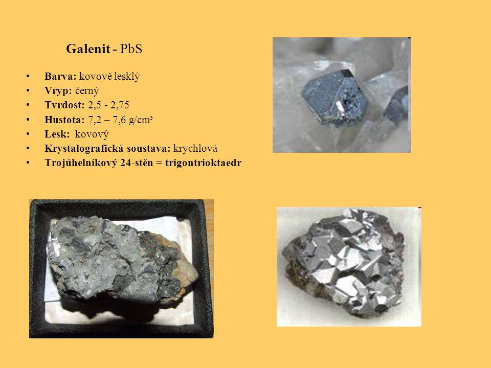 Galenit - PbS Barva: kovově lesklý Vryp: černý Tvrdost: 2,5 - 2,75 Hustota: 7,2 – 7,6 g/cm³ Lesk: kovový Krystalografická soustava: krychlová Trojúhelníkový 24-stěn = trigontrioktaedr