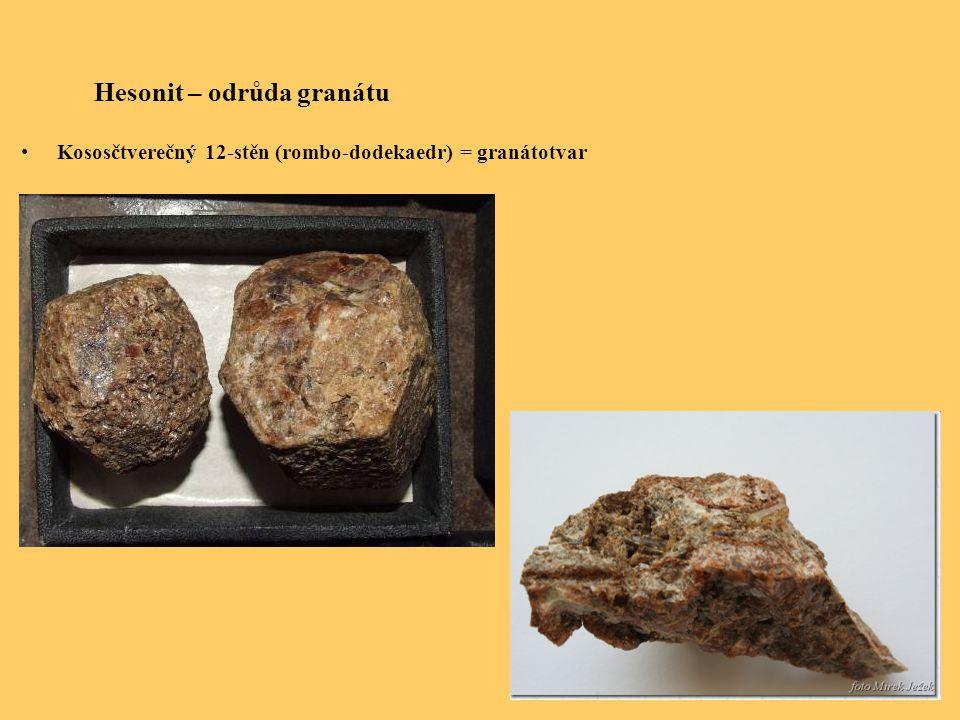 Hesonit – odrůda granátu Kososčtverečný 12-stěn (rombo-dodekaedr) = granátotvar