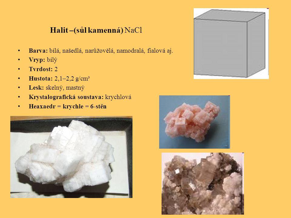 Halit –(sůl kamenná) NaCl Barva: bílá, našedlá, narůžovělá, namodralá, fialová aj.