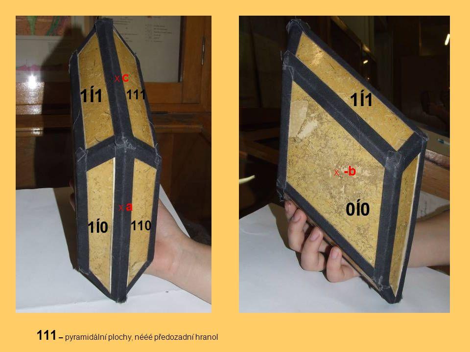 X cX c X a X -b 1Í1 111 0Í0 1Í0 110 111 – pyramidální plochy, nééé předozadní hranol