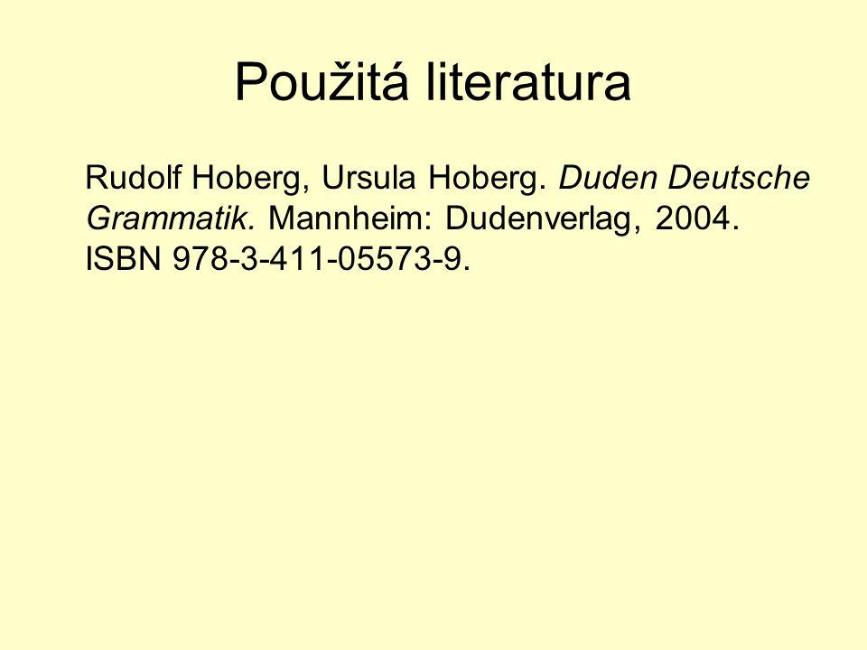 Použitá literatura Rudolf Hoberg, Ursula Hoberg. Duden Deutsche Grammatik. Mannheim: Dudenverlag, 2004. ISBN 978-3-411-05573-9.