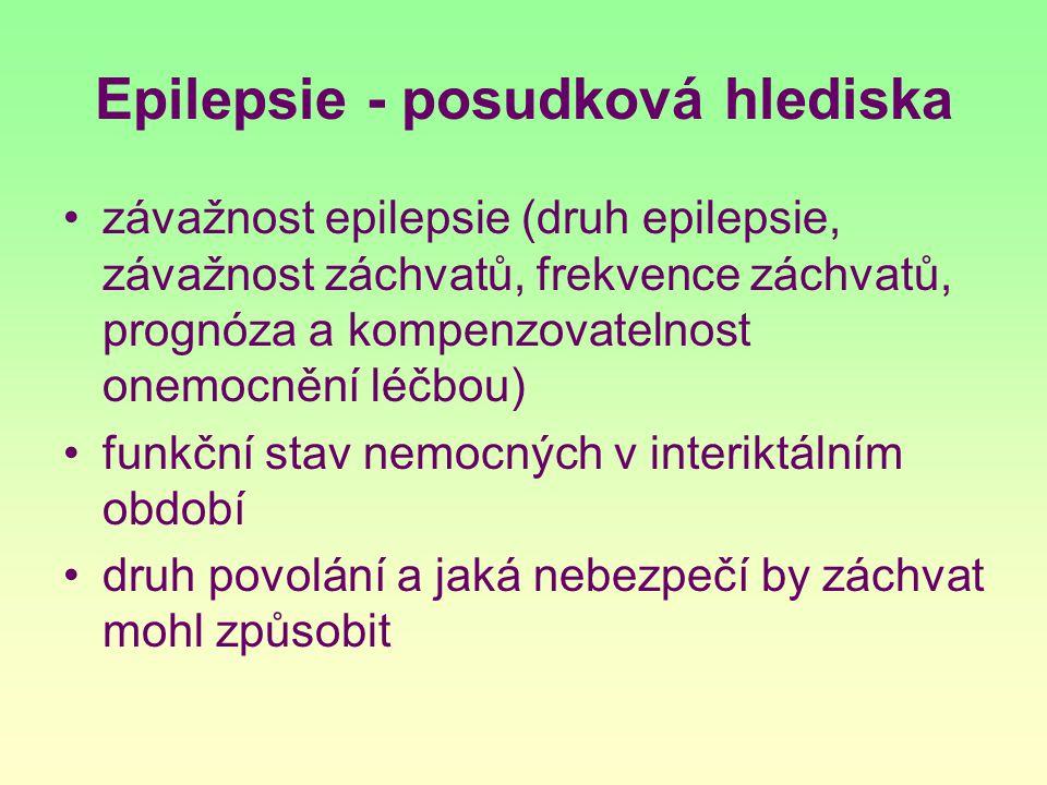 Epilepsie - posudková hlediska závažnost epilepsie (druh epilepsie, závažnost záchvatů, frekvence záchvatů, prognóza a kompenzovatelnost onemocnění lé
