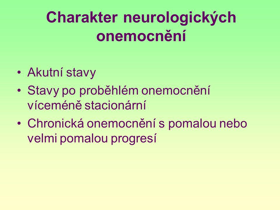 Charakter neurologických onemocnění Akutní stavy Stavy po proběhlém onemocnění víceméně stacionární Chronická onemocnění s pomalou nebo velmi pomalou