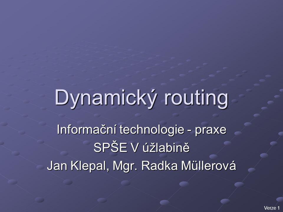 Dynamický routing Informační technologie - praxe SPŠE V úžlabině Jan Klepal, Mgr. Radka Müllerová Verze 1