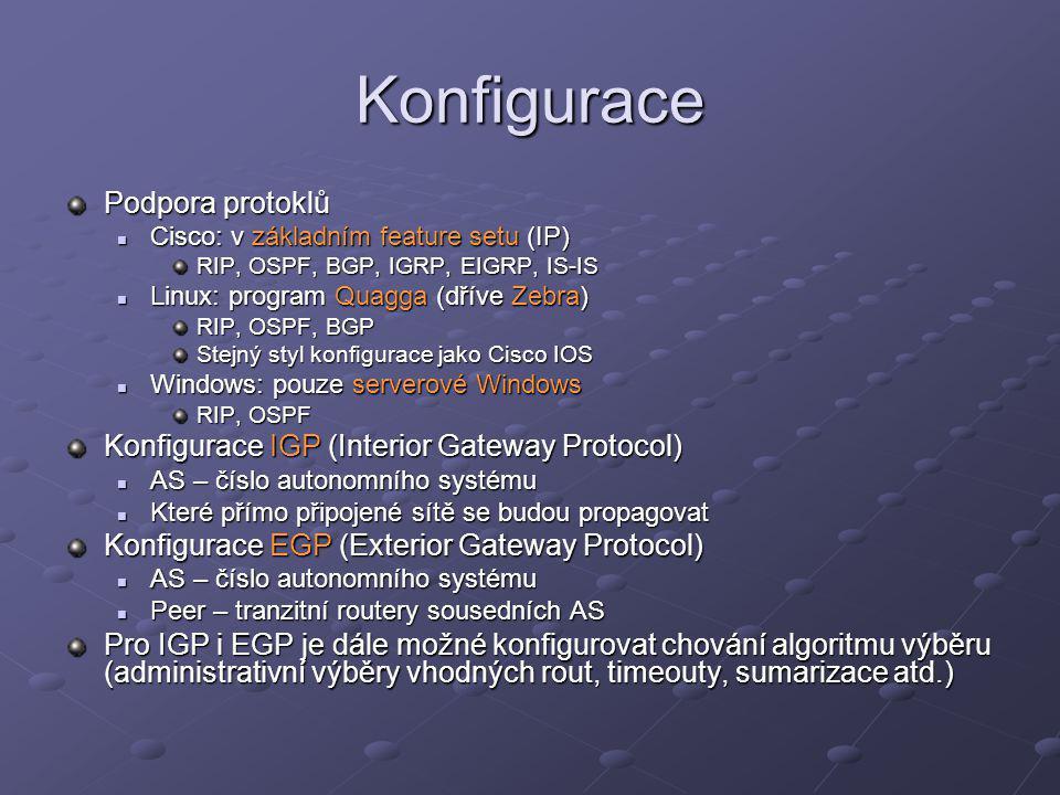 Konfigurace Podpora protoklů Cisco: v základním feature setu (IP) Cisco: v základním feature setu (IP) RIP, OSPF, BGP, IGRP, EIGRP, IS-IS Linux: progr