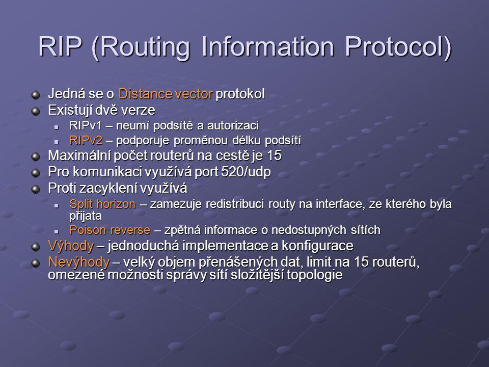 RIP (Routing Information Protocol) Jedná se o Distance vector protokol Existují dvě verze RIPv1 – neumí podsítě a autorizaci RIPv1 – neumí podsítě a a