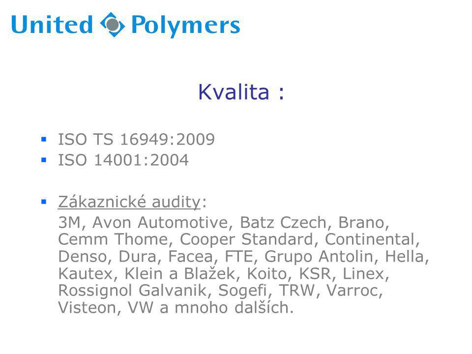Kvalita :  ISO TS 16949:2009  ISO 14001:2004  Zákaznické audity: 3M, Avon Automotive, Batz Czech, Brano, Cemm Thome, Cooper Standard, Continental,