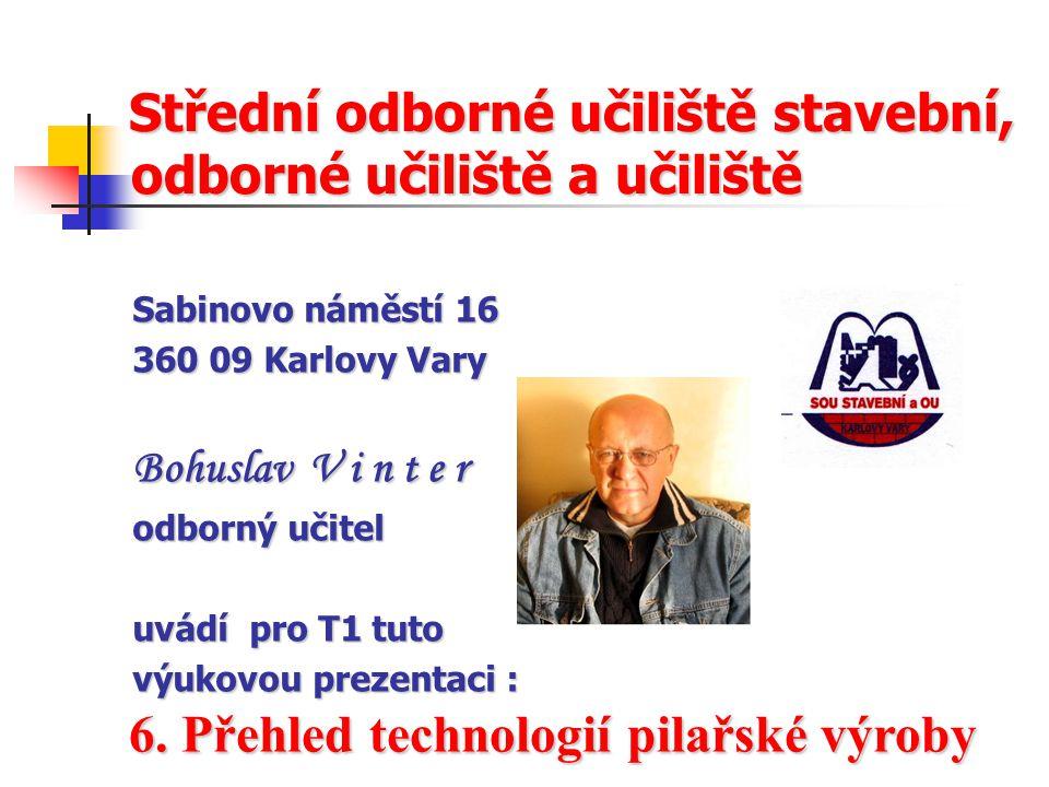 Střední odborné učiliště stavební, odborné učiliště a učiliště Sabinovo náměstí 16 360 09 Karlovy Vary Bohuslav V i n t e r odborný učitel uvádí pro T1 tuto výukovou prezentaci : 6.