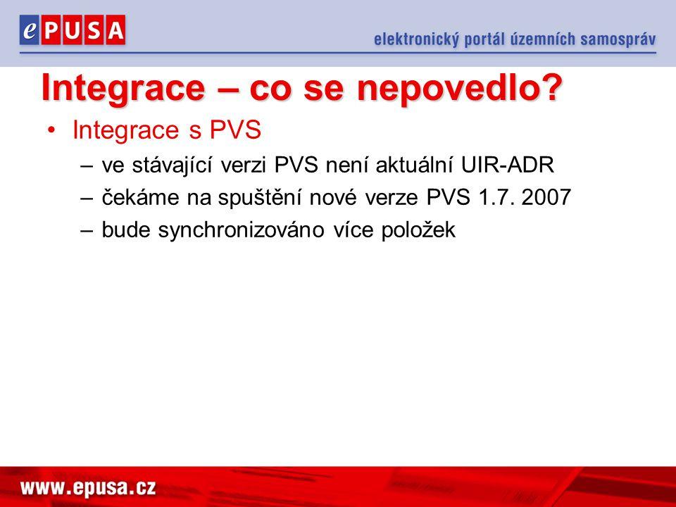 Integrace – co se nepovedlo? Integrace s PVS –ve stávající verzi PVS není aktuální UIR-ADR –čekáme na spuštění nové verze PVS 1.7. 2007 –bude synchron