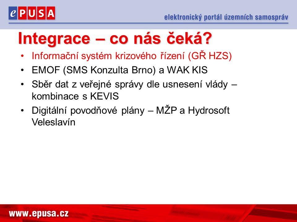 Integrace – co nás čeká? Informační systém krizového řízení (GŘ HZS) EMOF (SMS Konzulta Brno) a WAK KIS Sběr dat z veřejné správy dle usnesení vlády –
