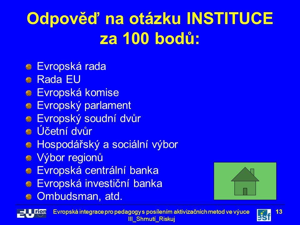 Evropská integrace pro pedagogy s posílením aktivizačních metod ve výuce III_Shrnutí_Riskuj 13 Odpověď na otázku INSTITUCE za 100 bodů: Evropská rada