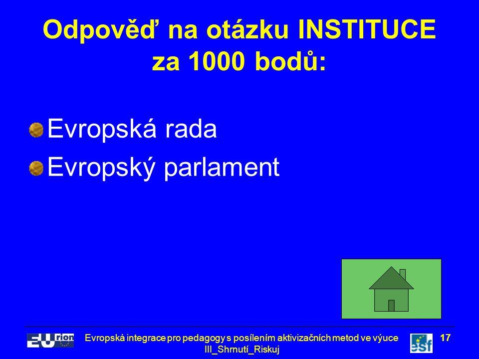 Evropská integrace pro pedagogy s posílením aktivizačních metod ve výuce III_Shrnutí_Riskuj 17 Odpověď na otázku INSTITUCE za 1000 bodů: Evropská rada Evropský parlament