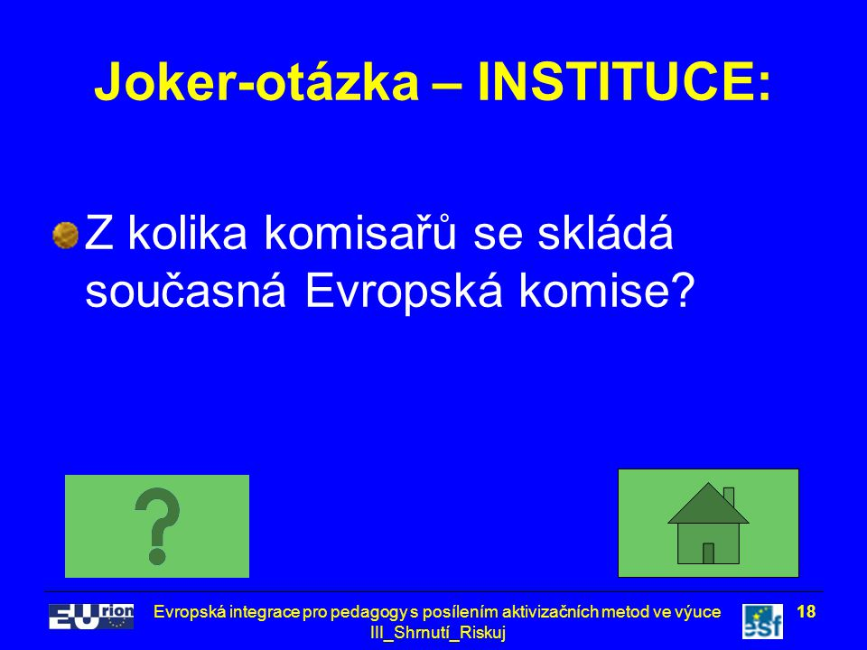 Evropská integrace pro pedagogy s posílením aktivizačních metod ve výuce III_Shrnutí_Riskuj 18 Joker-otázka – INSTITUCE: Z kolika komisařů se skládá současná Evropská komise