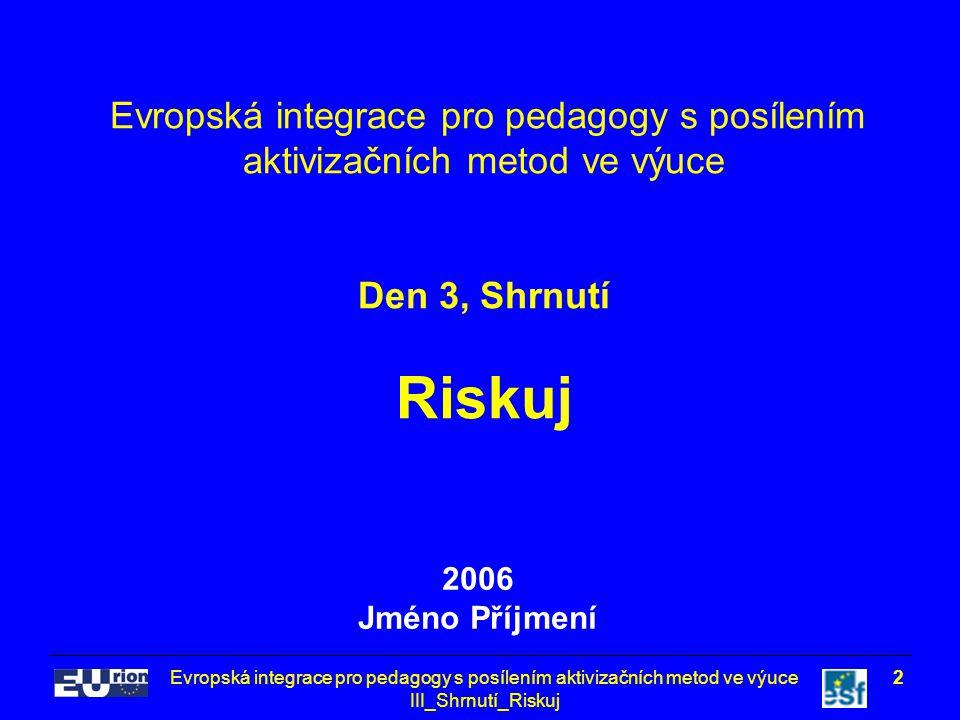 Evropská integrace pro pedagogy s posílením aktivizačních metod ve výuce III_Shrnutí_Riskuj 2 Evropská integrace pro pedagogy s posílením aktivizačníc