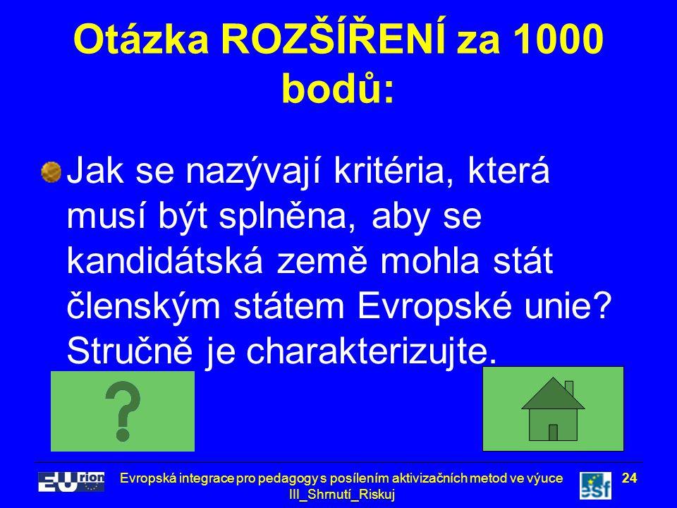 Evropská integrace pro pedagogy s posílením aktivizačních metod ve výuce III_Shrnutí_Riskuj 24 Otázka ROZŠÍŘENÍ za 1000 bodů: Jak se nazývají kritéria