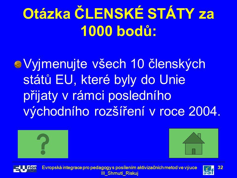 Evropská integrace pro pedagogy s posílením aktivizačních metod ve výuce III_Shrnutí_Riskuj 32 Otázka ČLENSKÉ STÁTY za 1000 bodů: Vyjmenujte všech 10