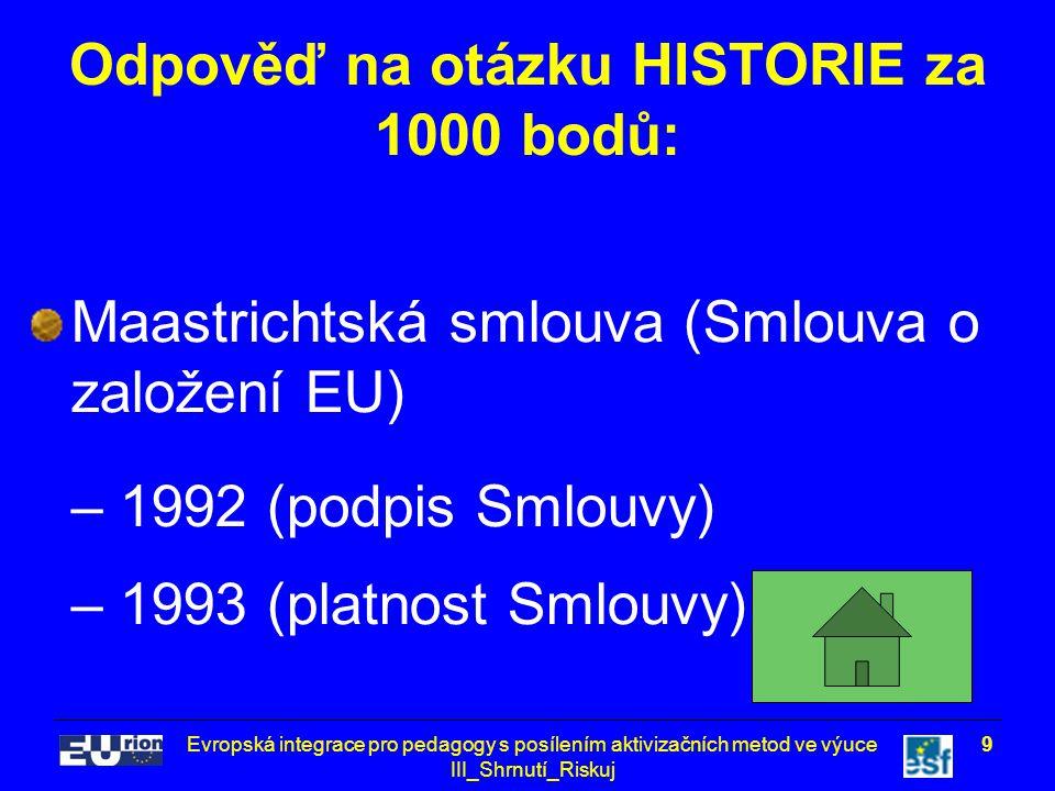 Evropská integrace pro pedagogy s posílením aktivizačních metod ve výuce III_Shrnutí_Riskuj 9 Odpověď na otázku HISTORIE za 1000 bodů: Maastrichtská s