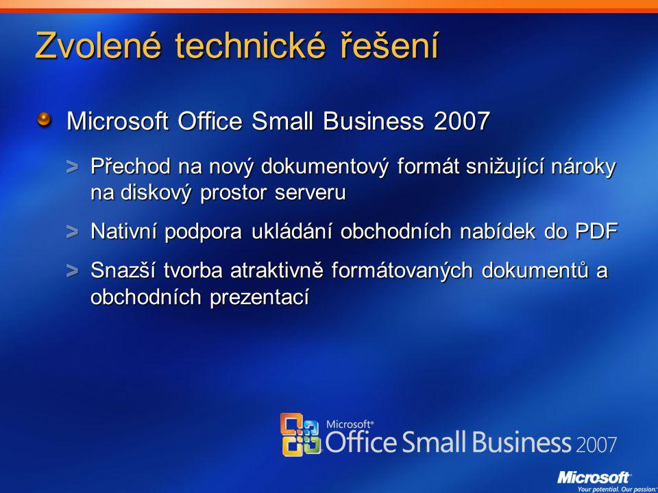 Zvolené technické řešení Microsoft Office Small Business 2007 Přechod na nový dokumentový formát snižující nároky na diskový prostor serveru Nativní podpora ukládání obchodních nabídek do PDF Snazší tvorba atraktivně formátovaných dokumentů a obchodních prezentací
