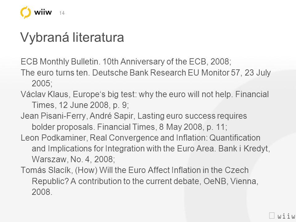  wiiw 14 Vybraná literatura ECB Monthly Bulletin. 10th Anniversary of the ECB, 2008; The euro turns ten. Deutsche Bank Research EU Monitor 57, 23 Ju