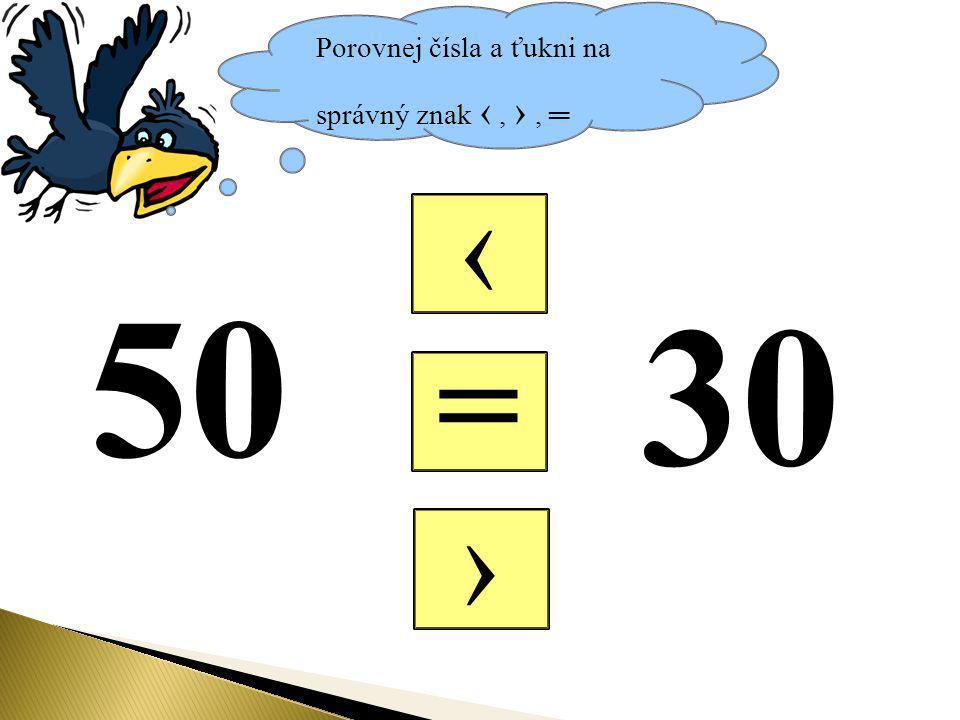 Porovnej čísla a ťukni na správný znak ‹, ›, ═ = ‹ › 30 50