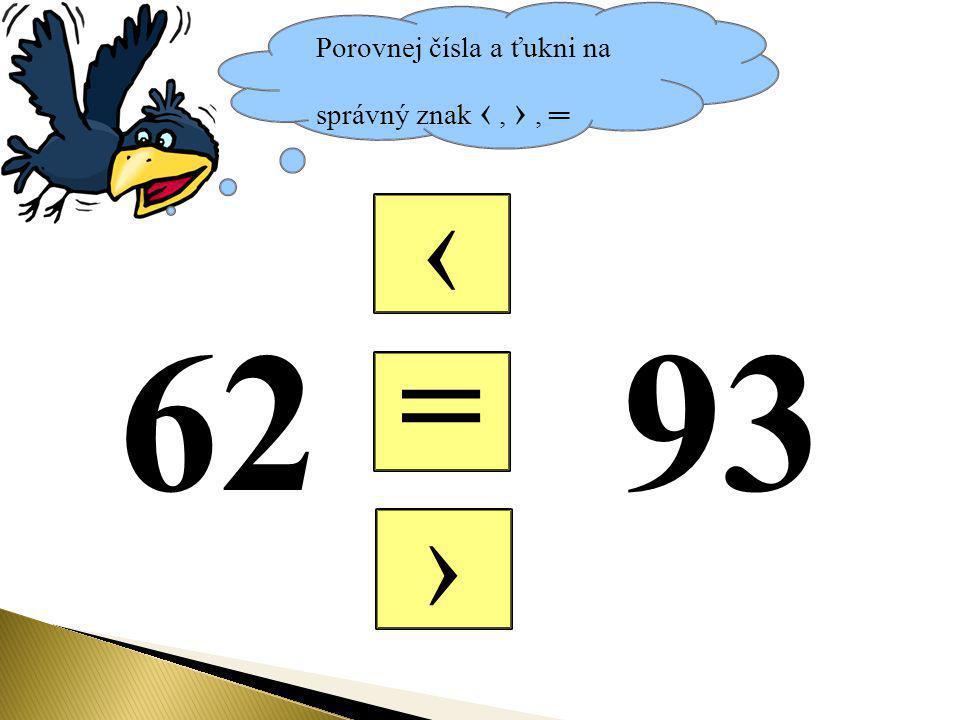 Porovnej čísla a ťukni na správný znak ‹, ›, ═ = ‹ › 93 62