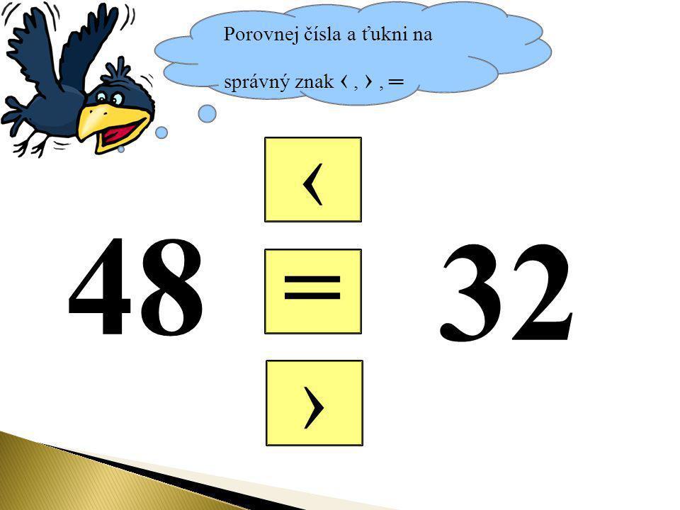 Porovnej čísla a ťukni na správný znak ‹, ›, ═ = ‹ › 32 48