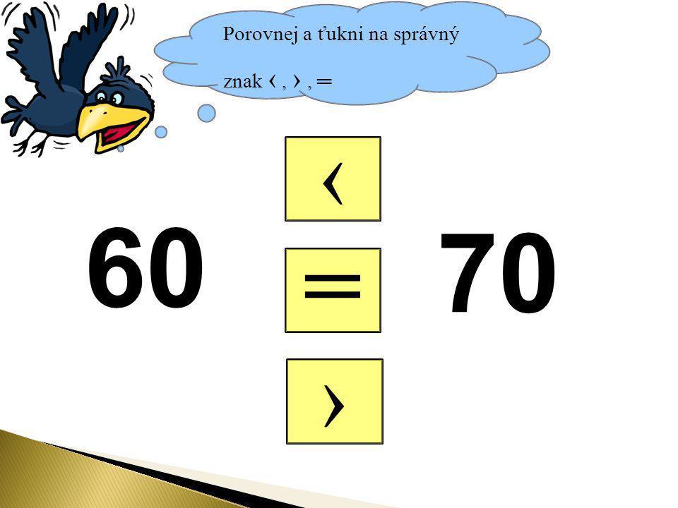 Porovnej a ťukni na správný znak ‹, ›, ═ = ‹ › 60 70