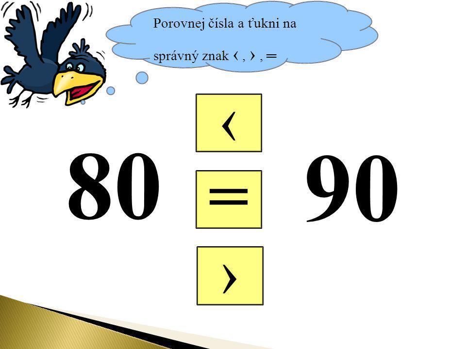Porovnej čísla a ťukni na správný znak ‹, ›, ═ = ‹ › 80 90
