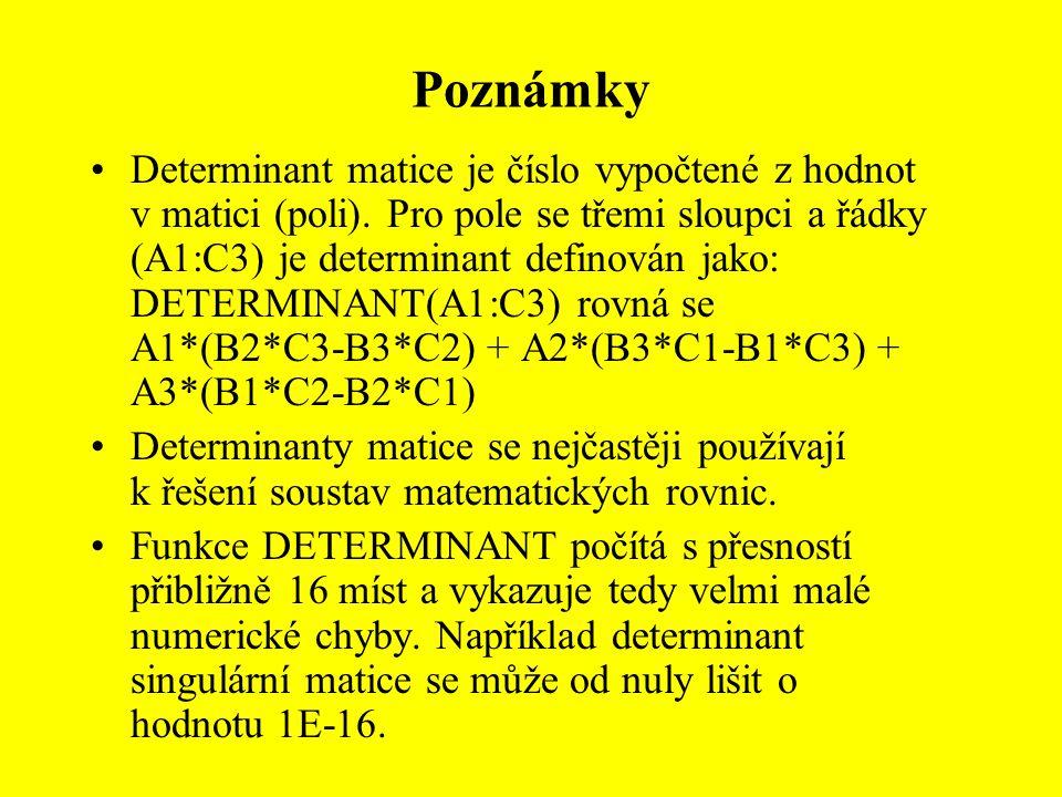 Poznámky Determinant matice je číslo vypočtené z hodnot v matici (poli). Pro pole se třemi sloupci a řádky (A1:C3) je determinant definován jako: DETE