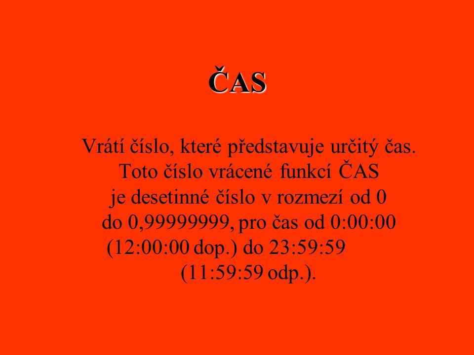 ČAS Vrátí číslo, které představuje určitý čas. Toto číslo vrácené funkcí ČAS je desetinné číslo v rozmezí od 0 do 0,99999999, pro čas od 0:00:00 (12:0