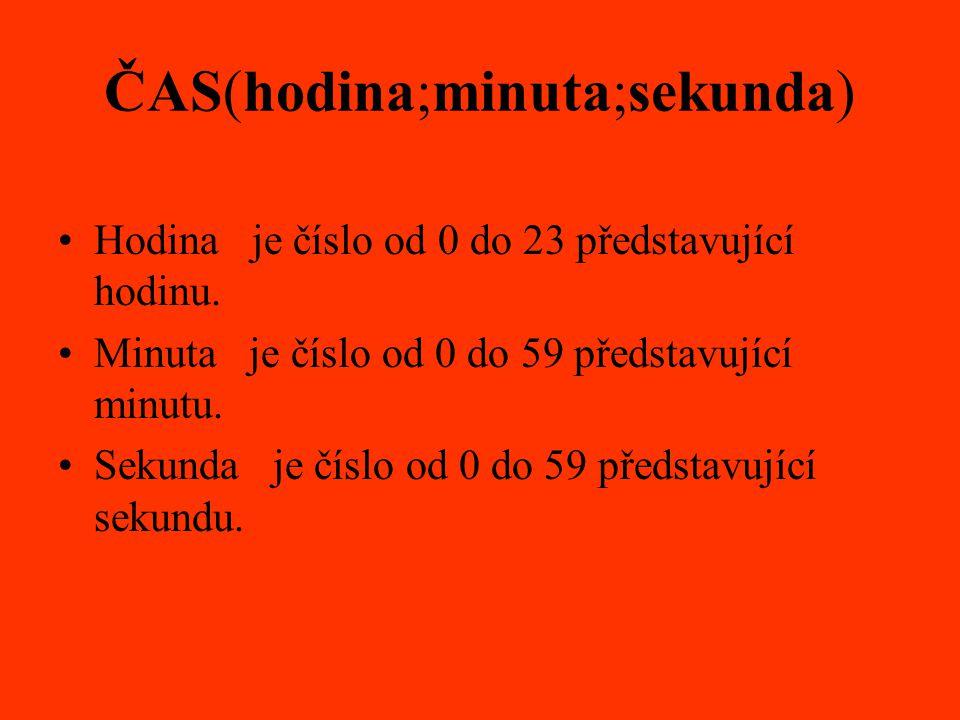 ČAS(hodina;minuta;sekunda) Hodina je číslo od 0 do 23 představující hodinu. Minuta je číslo od 0 do 59 představující minutu. Sekunda je číslo od 0 do