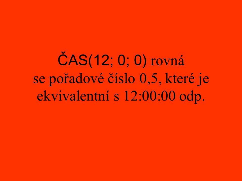 ČAS(12; 0; 0) rovná se pořadové číslo 0,5, které je ekvivalentní s 12:00:00 odp.