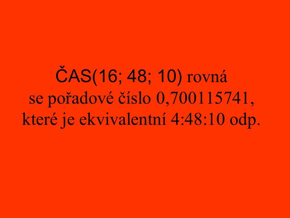 ČAS(16; 48; 10) rovná se pořadové číslo 0,700115741, které je ekvivalentní 4:48:10 odp.