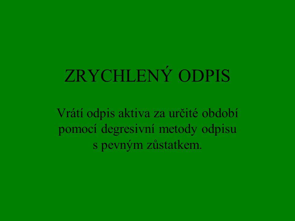 ZRYCHLENÝ ODPIS Vrátí odpis aktiva za určité období pomocí degresivní metody odpisu s pevným zůstatkem.