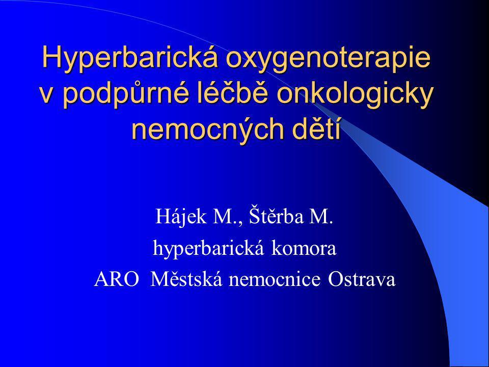 Závěr Hyperbarická oxygenoterapie je v indikovaných případech velmi účinnou metodou v podpůrné léčbě onkologicky nemocných dětí a perspektivně se otevírají další možnosti jejího využití v nových indikacích
