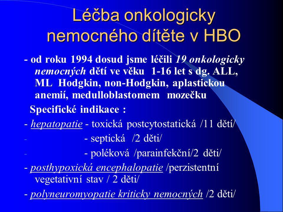 Léčba onkologicky nemocného dítěte v HBO - od roku 1994 dosud jsme léčili 19 onkologicky nemocných dětí ve věku 1-16 let s dg. ALL, ML Hodgkin, non-Ho