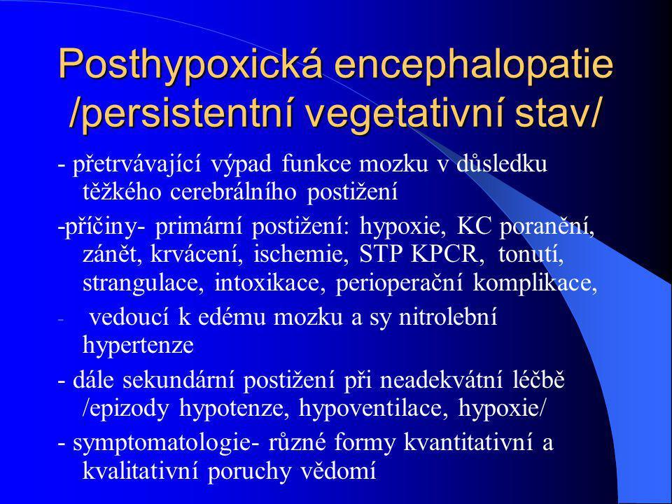Posthypoxická encephalopatie /persistentní vegetativní stav/ - přetrvávající výpad funkce mozku v důsledku těžkého cerebrálního postižení -příčiny- pr