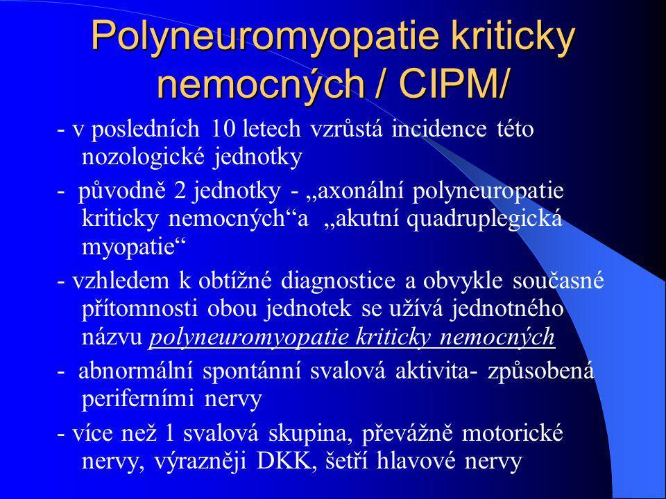"""Polyneuromyopatie kriticky nemocných / CIPM/ - v posledních 10 letech vzrůstá incidence této nozologické jednotky - původně 2 jednotky - """"axonální pol"""